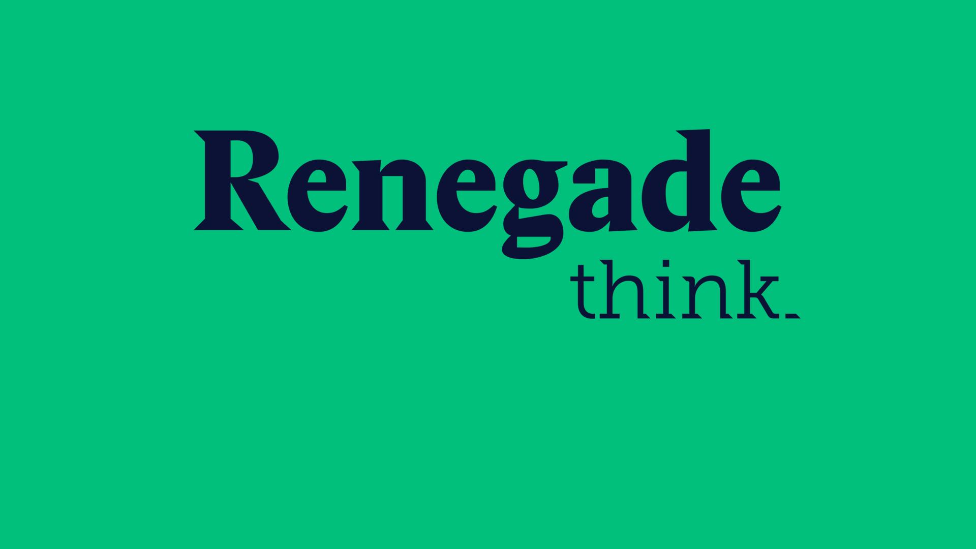 Renegade Think